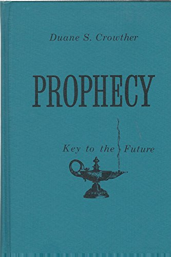 Prophecy Key to the Future By Duane S. Crowther