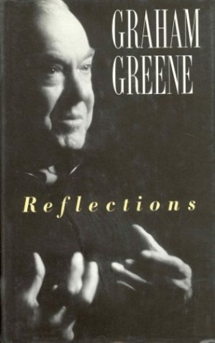 Reflections By Graham GREENE