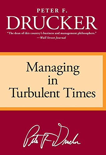 Managing in Turbulent Times By Peter Ferdinand Drucker