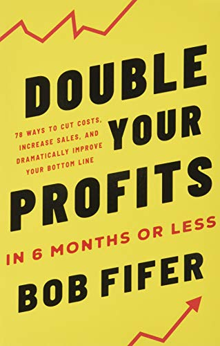 Double Your Profits in Six Months or Less By Bob Fifer
