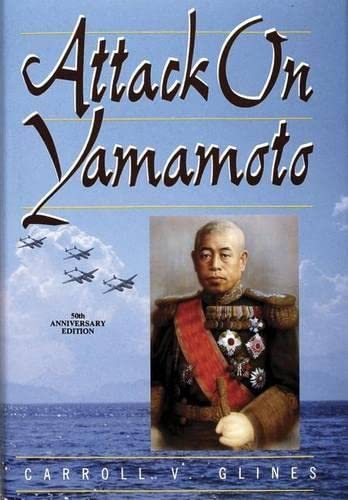 Attack on Yamamoto By Carroll V. Glines
