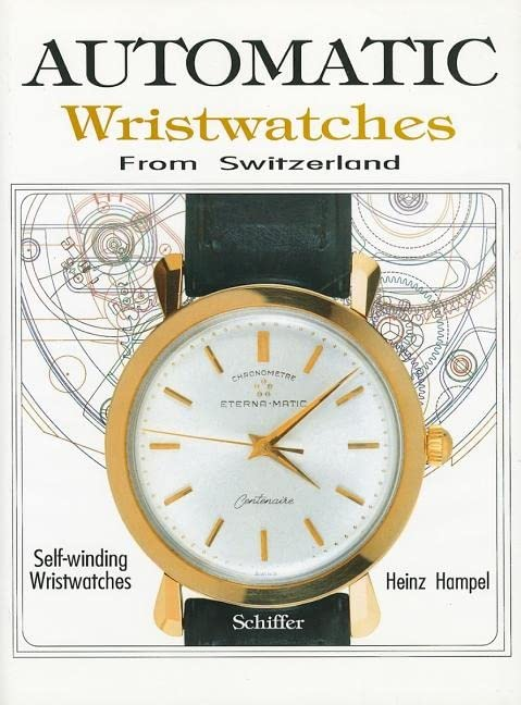 AUTOMATIC WRISTWATCHES FROM SWITZERLAND: Watches That Wind Themselves By Heinz Hampel