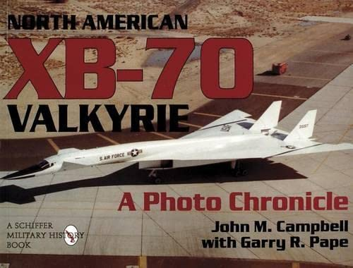 North American Xb-70 Valkyrie: a Photo Chronicle By John M. Campbell