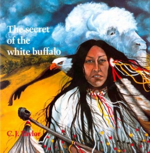 The Secret of the White Buffalo By C.J. Taylor