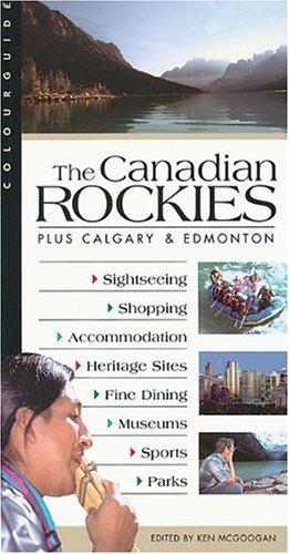 The Canadian Rockies: Plus Calgary & Edmonton by Ken McGoogan