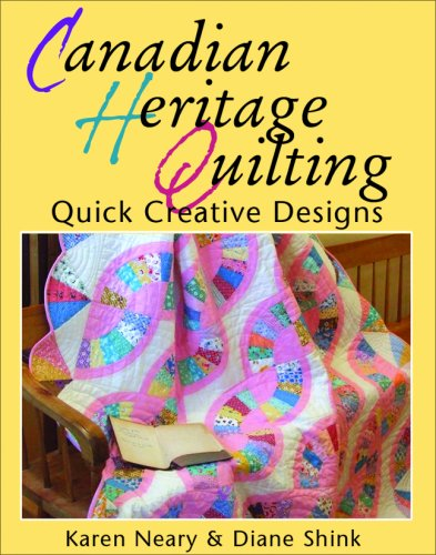 Canadian Heritage Quilting By Karen Neary