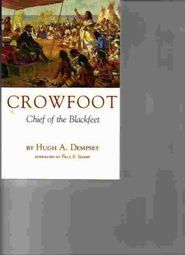 Crowfoot: Chief of the Blackfeet By Hugh A Dempsey
