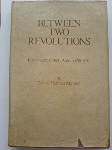 Between two revolutions: Islandmagee, County Antrim 1798-1920 By Donald Harman Akenson