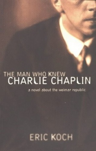 The Man Who Knew Charlie Chaplin By Eric Koch