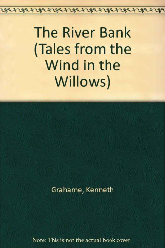 The River Bank (Tales from the Wind in the Willows) By Kenneth Grahame