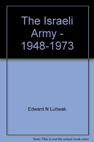 The Israeli Army - 1948-1973 By Daniel Horowitz