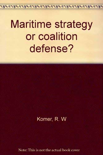 Maritime strategy or coalition defense? By R. W Komer