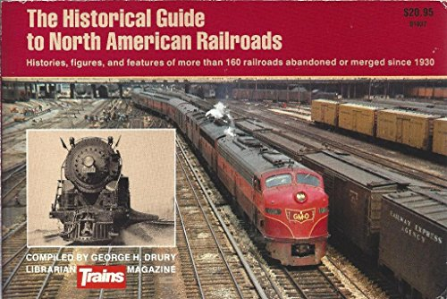 The Historical Guide to North American Railroads By George H Drury