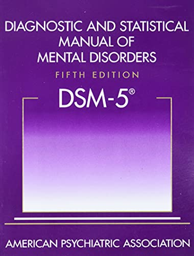 Diagnostic and Statistical Manual of Mental Disorders, Fifth Edition (DSM-5) By American Psychiatric Association