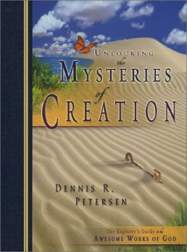 Unlocking the Mysteries of Creation By Dennis Petersen
