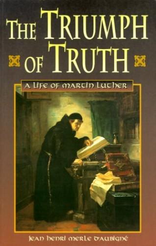 The Triumph of Truth By Jean Henri Merle D'Aubigne