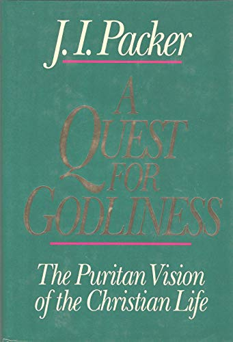A Quest for Godliness By Prof J I Packer, PH.D