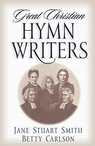 Great Christian Hymn Writers By Jane Stuart Smith