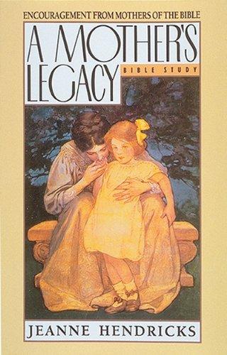 Mothers Legacy By Jeanne Hendricks
