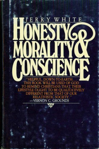 Honesty Morality & Conscience By Jerry White
