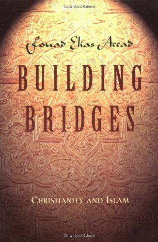 Building Bridges: Christianity and Islam By Fouad Elias Accad