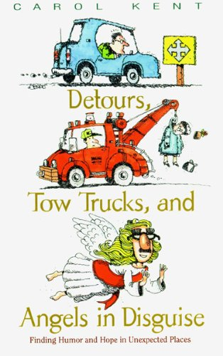Detours, Tow Trucks, and Angels in Disguise By Carol Kent