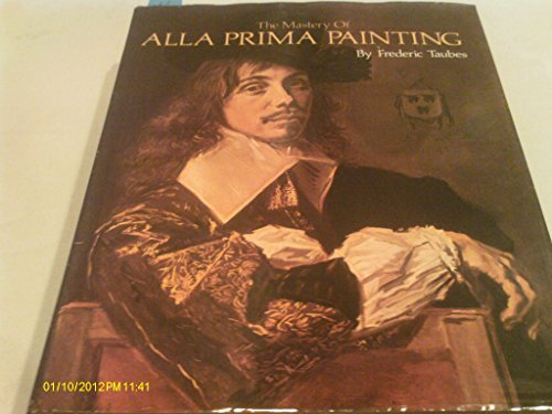 The Mastery of Alla Prima Painting By Frederic Taubes