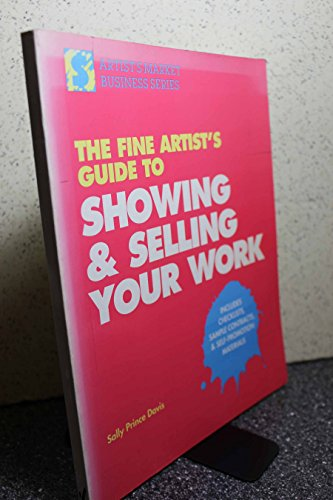 The Fine Artist's Guide to Showing and Selling Your Work By Sally Ann Davis