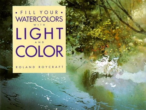 Fill Your Watercolours with Light and Colour By Roland Roycraft