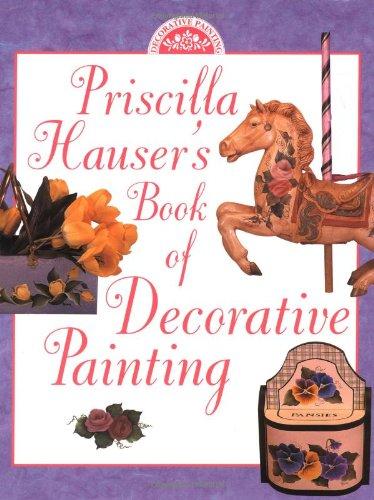 Priscilla Hauser's Book of Decorative Painting By Priscilla Hauser