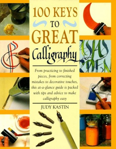 100 Keys to Great Calligraphy By Judy Kastin