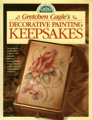 Gretchen Cagle's Decorative Painting Keepsakes By Gretchen Cagle