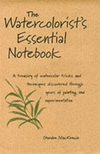 The Watercolorist's Essential Notebook By Gordon MacKenzie
