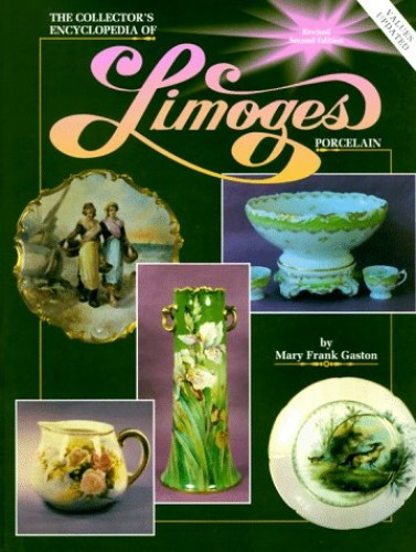 The Collector's Encyclopaedia of Limoges Porcelain By Mary Frank Gaston
