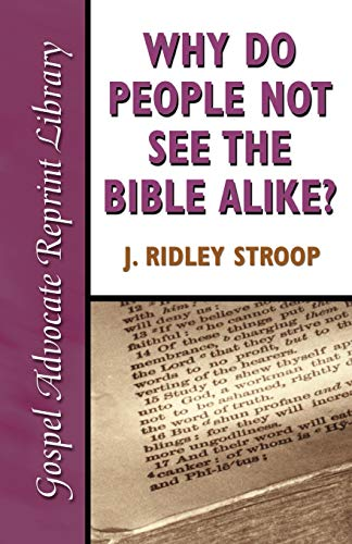 Why Do People Not See the Bible Alike By J Ridley Stroop