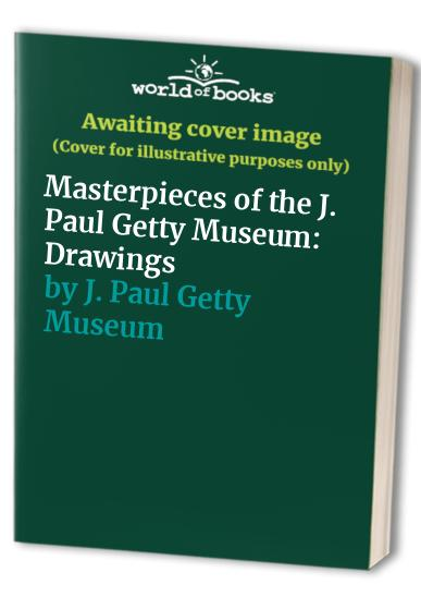 Masterpieces of the J. Paul Getty Museum: Drawings By Getty Trust Publications