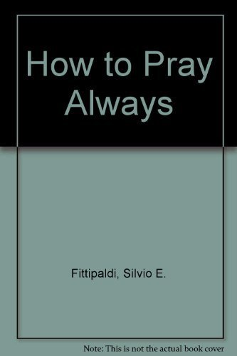 How to Pray Always By Silvio E. Fittipaldi