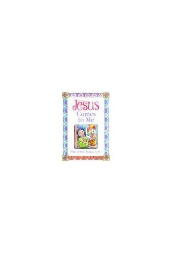 Jesus Comes to Me By Mary Terese Donze