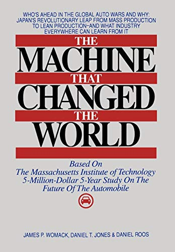 Machine That Changed the World: The Massachusetts Institute of Technology 5-million-dollar, 5-year Report on the Future of the Automobile Industry By James P. Womack
