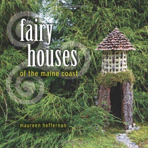 Fairy Houses of the Maine Coast By Maureen Heffernan