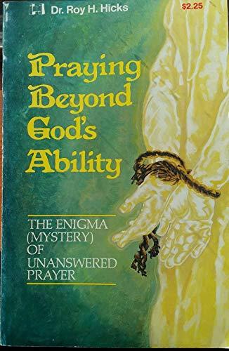 Praying Beyond Gods Ability By Roy H Hicks