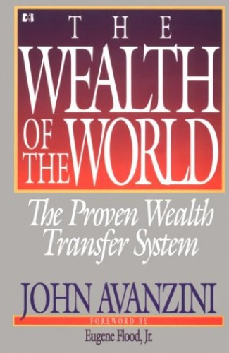The Wealth of the World: the Proven Wealth Transfer System By John Avanzini