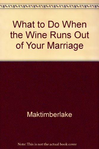 What to Do When Wine Runs Out By Mack Timberlake, Jr.