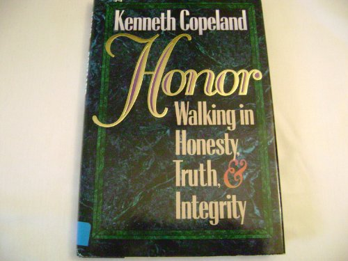 Honor: Walking in Honesty, Truth, and Integrity By Kenneth Copeland