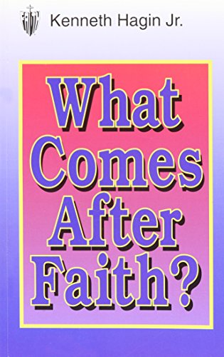 What Comes After Faith? By Kenneth E. Hagin