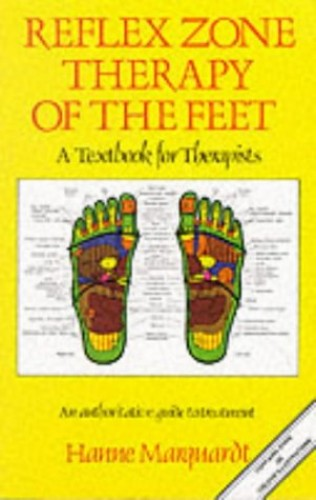 Reflex Zone Therapy of the Feet: A Textbook for Therapists by Hanne Marquardt