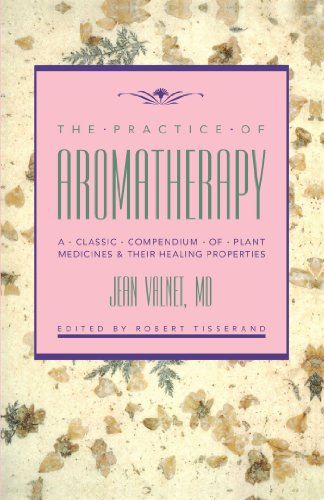 The Practice of Aromatherapy: A Classic Compendium of Plant Medicines & Their Healing Properties by Jean Valnet