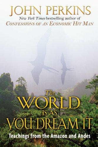The World is as You Dream it By John Perkins (John Perkins)