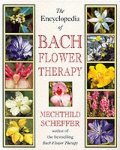 The Encyclopedia of Bach Flower Therapy By Mechtild Scheffer