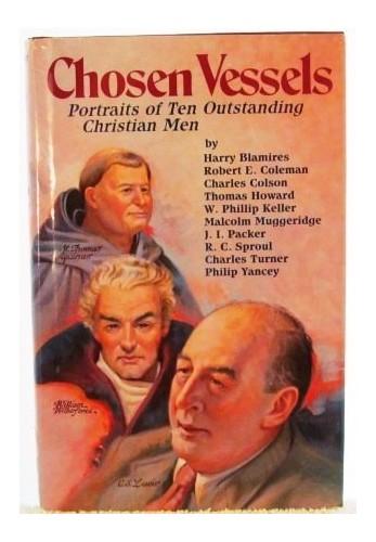 Chosen Vessels: Portraits of Ten Outstanding Christian Men